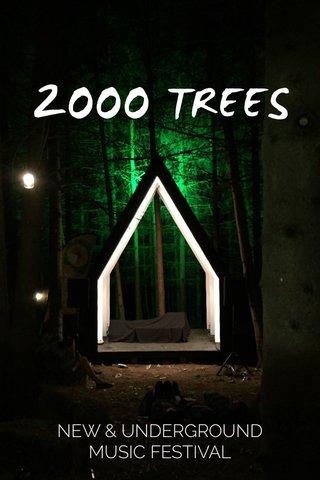 2000 TREES NEW & UNDERGROUND MUSIC FESTIVAL