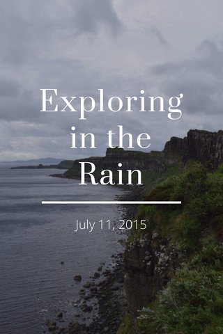 Exploring in the Rain July 11, 2015