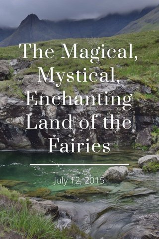 The Magical, Mystical, Enchanting Land of the Fairies July 12, 2015