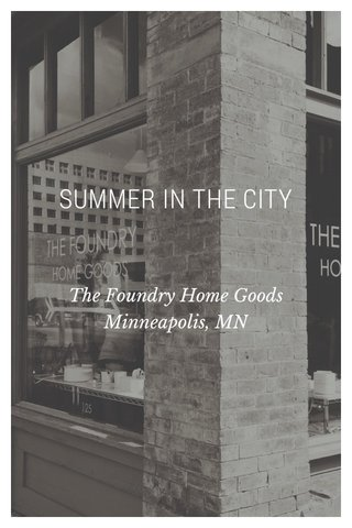 SUMMER IN THE CITY The Foundry Home Goods Minneapolis, MN