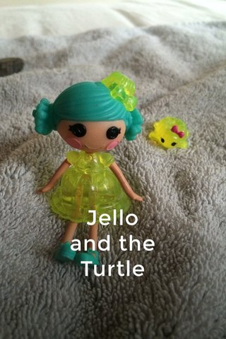 Jello and the Turtle