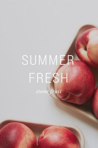 SUMMER FRESH stone fruit