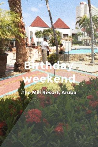 Birthday weekend The Mill Resort, Aruba