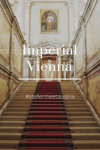 Imperial Vienna #stellermeetaustria