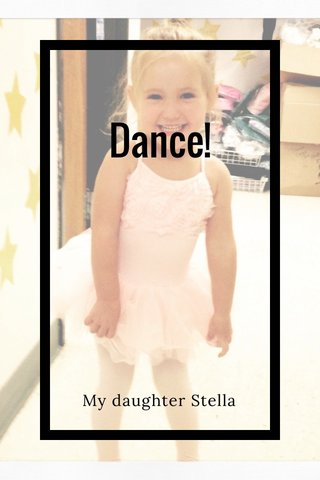 Dance! My daughter Stella
