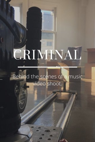 CRIMINAL Behind the scenes of a music video shoot.