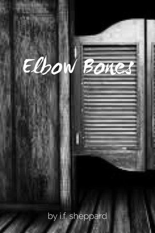 Elbow Bones by i.f. sheppard