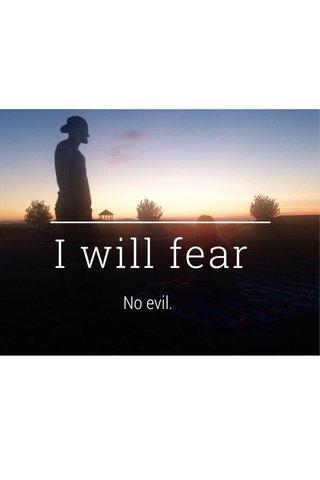 I will fear No evil.