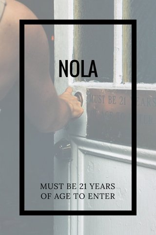 NOLA MUST BE 21 YEARS OF AGE TO ENTER