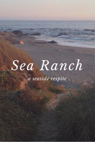 Sea Ranch a seaside respite