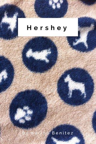 Hershey By Karina Benitez