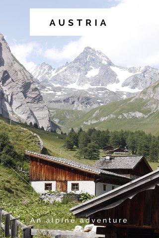 AUSTRIA An alpine adventure