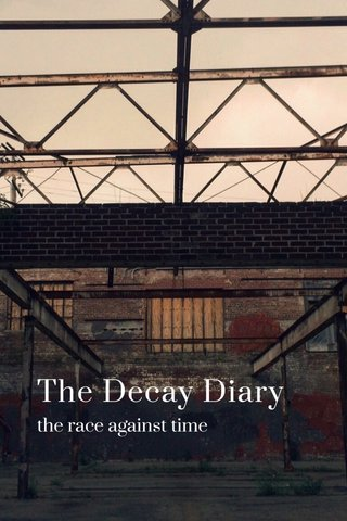 The Decay Diary the race against time