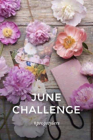JUNE CHALLENGE #propstylers