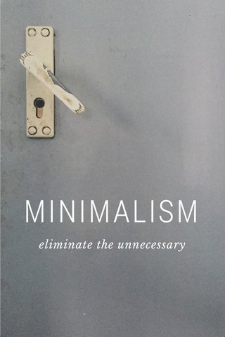 MINIMALISM eliminate the unnecessary