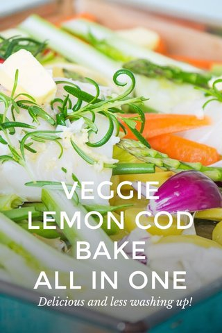 VEGGIE LEMON COD BAKE ALL IN ONE Delicious and less washing up!