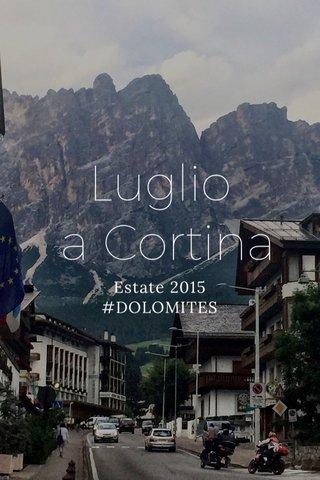 Luglio a Cortina Estate 2015 #DOLOMITES