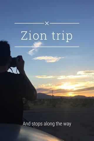Zion trip And stops along the way