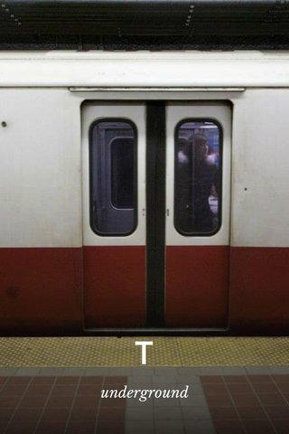 T underground