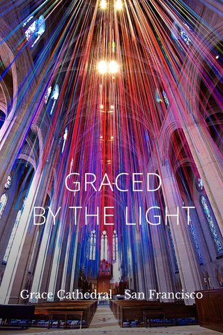 GRACED BY THE LIGHT Grace Cathedral - San Francisco
