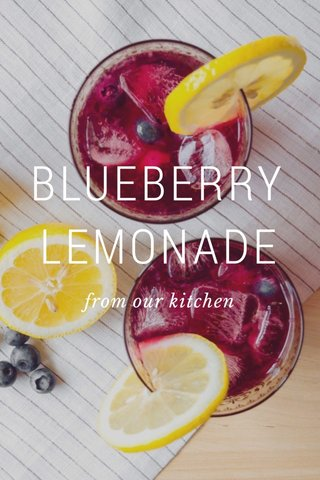 BLUEBERRY LEMONADE from our kitchen