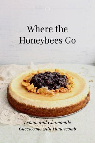 Where the Honeybees Go Lemon and Chamomile Cheesecake with Honeycomb