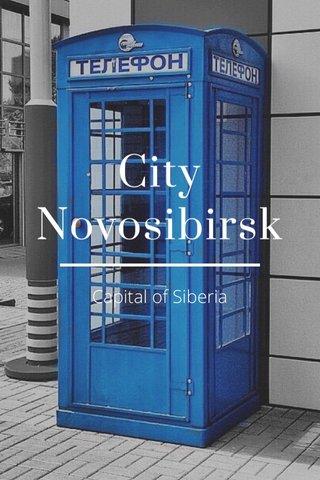 City Novosibirsk Capital of Siberia
