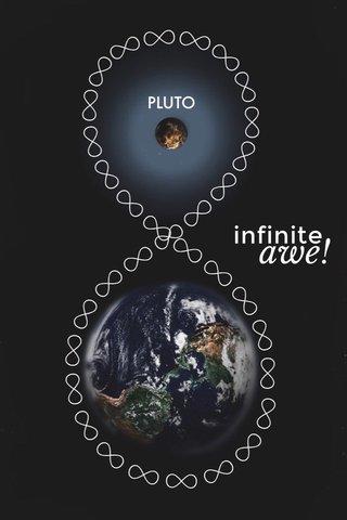 infinite awe!