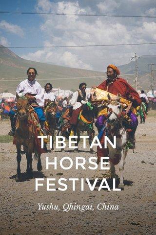 TIBETAN HORSE FESTIVAL Yushu, Qhingai, China