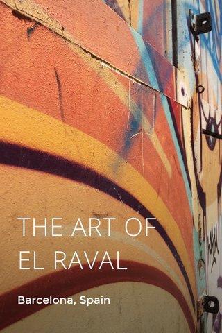 THE ART OF EL RAVAL Barcelona, Spain