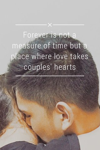 Forever is not a measure of time but a place where love takes couples' hearts