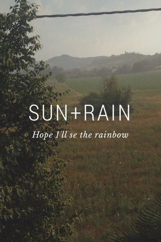 SUN+RAIN Hope I'll se the rainbow