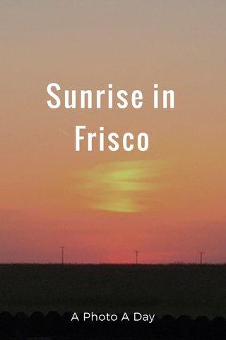 Sunrise in Frisco A Photo A Day