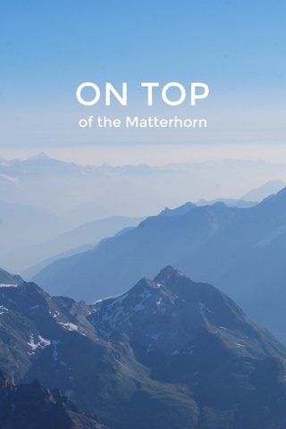 ON TOP of the Matterhorn