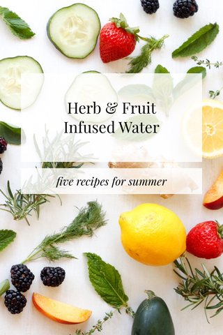 Herb & Fruit Infused Water five recipes for summer