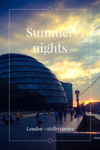 Summer nights London #stellerstories