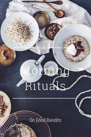 Morning Rituals On Food Bandits
