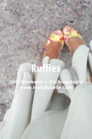 Ruffles Girls Weekend + Anthropologie www.maladybelle.com