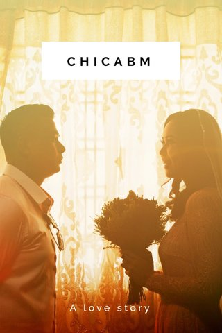 CHICABM A love story