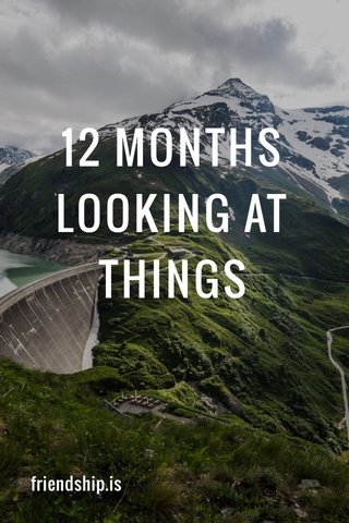 12 MONTHS LOOKING AT THINGS friendship.is