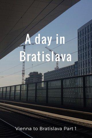 A day in Bratislava Vienna to Bratislava Part 1