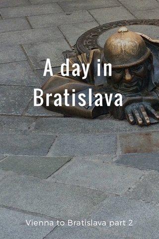 A day in Bratislava Vienna to Bratislava part 2