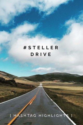 #STELLERDRIVE | HASHTAG HIGHLIGHTS |