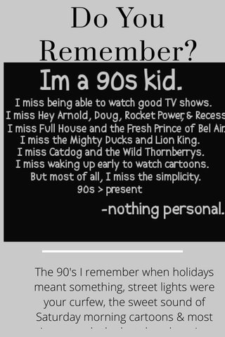Do You Remember? The 90's I remember when holidays meant something, street lights were your curfew, the sweet sound of Saturday morning cartoons & most importantly the last decade we've come to love as young adults 💭
