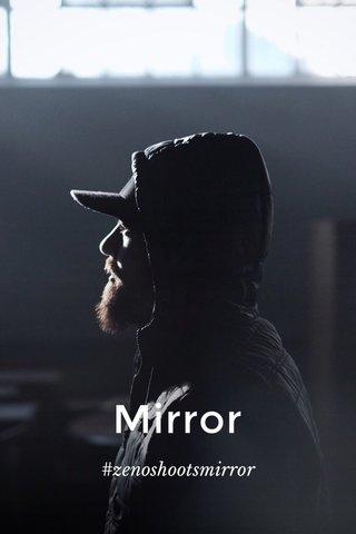 Mirror #zenoshootsmirror