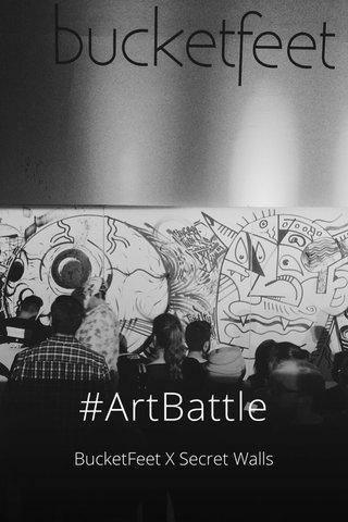 #ArtBattle BucketFeet X Secret Walls