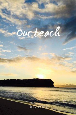 Our beach July 2015