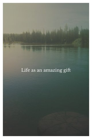 Life as an amazing gift