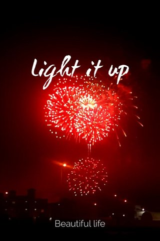 Light it up Beautiful life