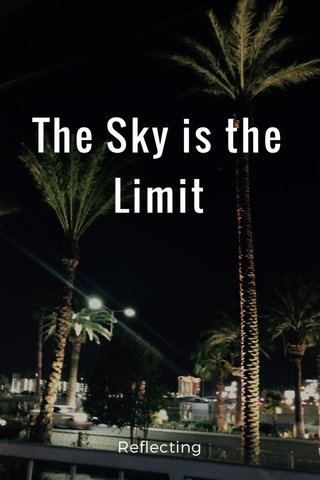 The Sky is the Limit Reflecting